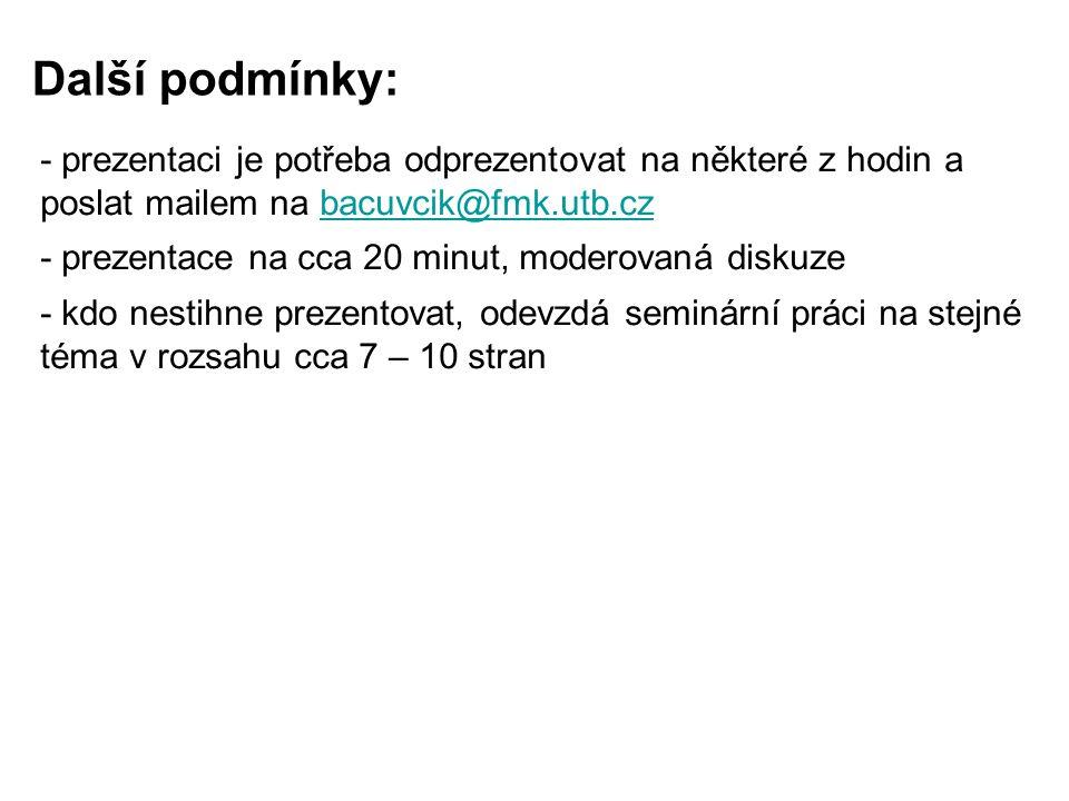 Další podmínky: - prezentaci je potřeba odprezentovat na některé z hodin a poslat mailem na bacuvcik@fmk.utb.czbacuvcik@fmk.utb.cz - prezentace na cca 20 minut, moderovaná diskuze - kdo nestihne prezentovat, odevzdá seminární práci na stejné téma v rozsahu cca 7 – 10 stran