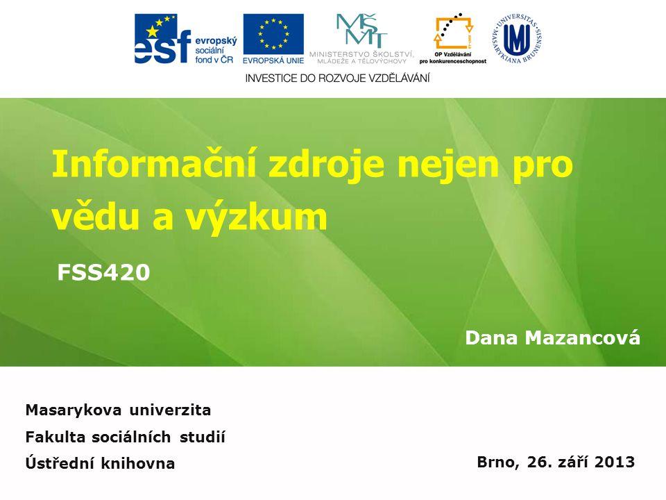 Informační zdroje nejen pro vědu a výzkum Dana Mazancová Brno, 26.