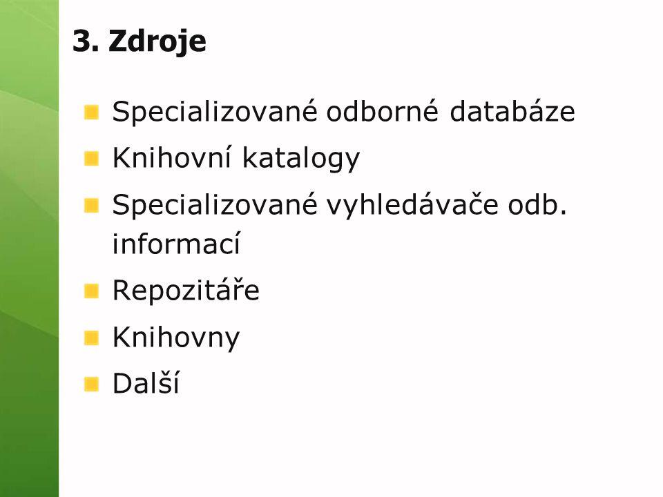 3. Zdroje Specializované odborné databáze Knihovní katalogy Specializované vyhledávače odb.