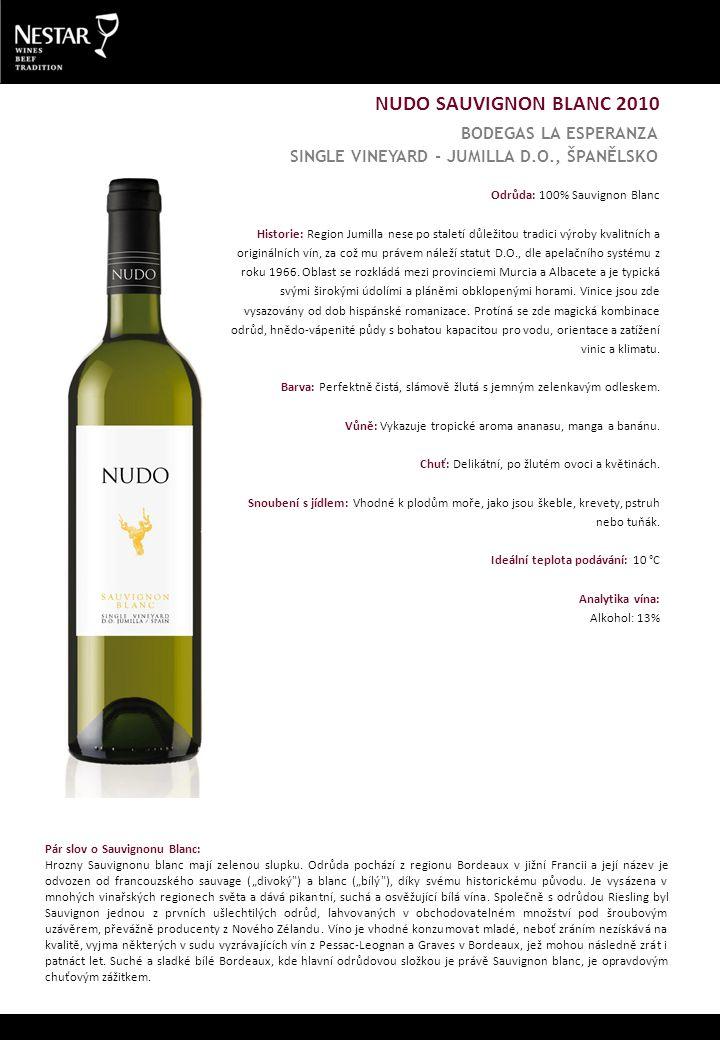 NUDO SAUVIGNON BLANC 2010 Odrůda: 100% Sauvignon Blanc Historie: Region Jumilla nese po staletí důležitou tradici výroby kvalitních a originálních vín, za což mu právem náleží statut D.O., dle apelačního systému z roku 1966.