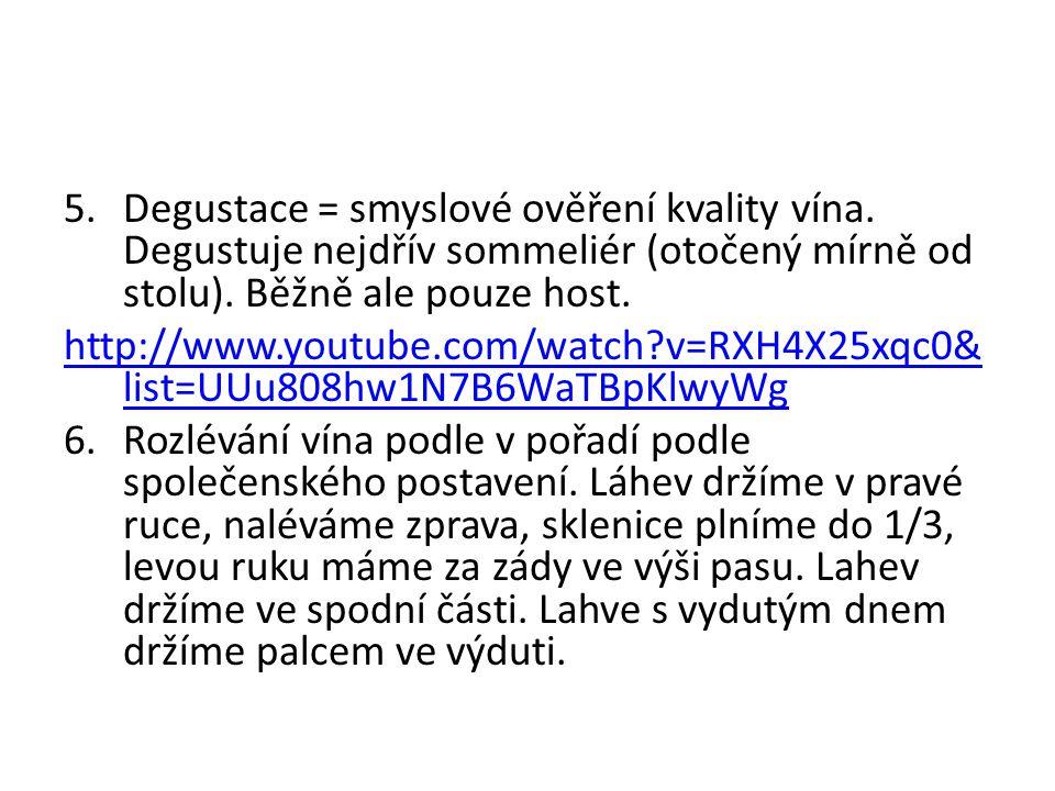 5.Degustace = smyslové ověření kvality vína. Degustuje nejdřív sommeliér (otočený mírně od stolu). Běžně ale pouze host. http://www.youtube.com/watch?