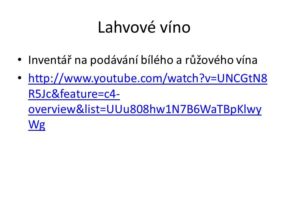 Lahvové víno Inventář na podávání bílého a růžového vína http://www.youtube.com/watch?v=UNCGtN8 R5Jc&feature=c4- overview&list=UUu808hw1N7B6WaTBpKlwy