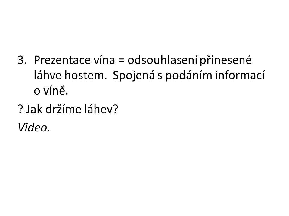 3.Prezentace vína = odsouhlasení přinesené láhve hostem. Spojená s podáním informací o víně. ? Jak držíme láhev? Video.