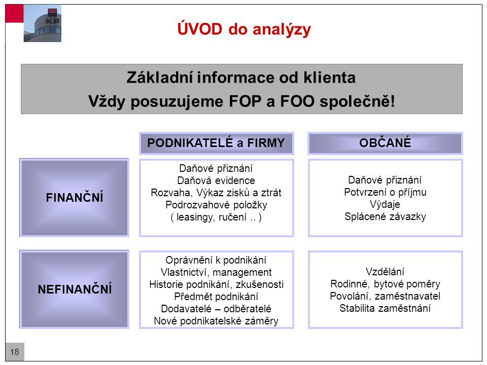 18 ÚVOD do analýzy Základní informace od klienta Vždy posuzujeme FOP a FOO společně.