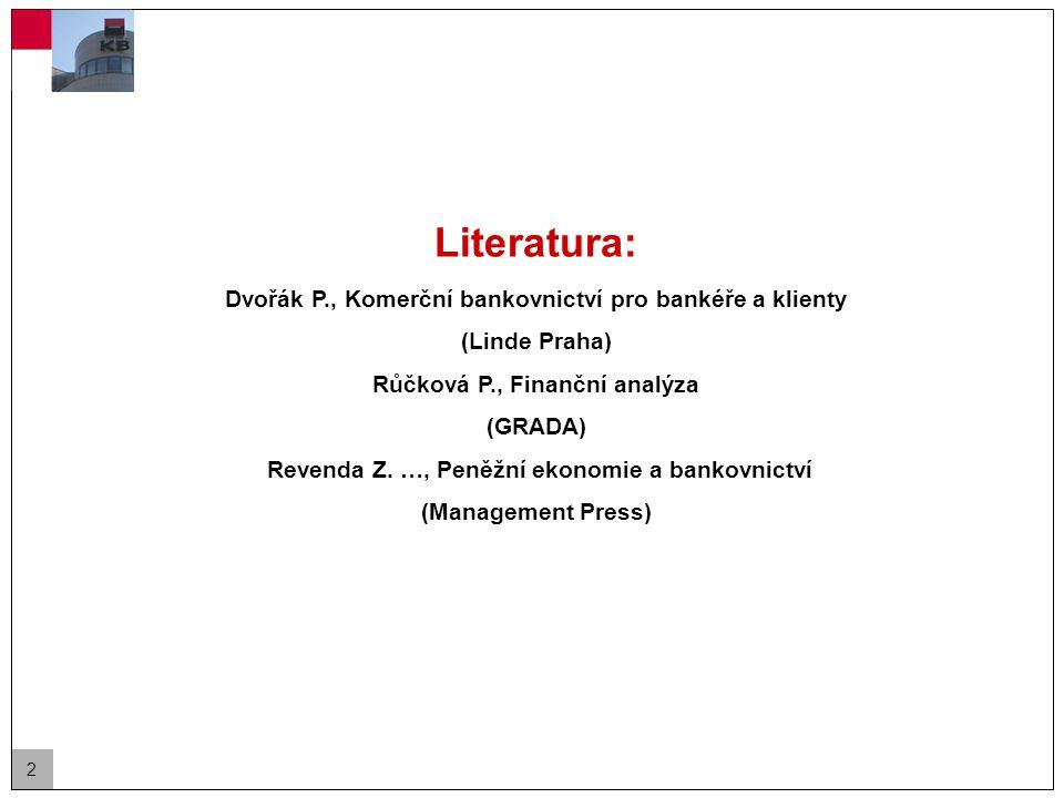 2 Literatura: Dvořák P., Komerční bankovnictví pro bankéře a klienty (Linde Praha) Růčková P., Finanční analýza (GRADA) Revenda Z.