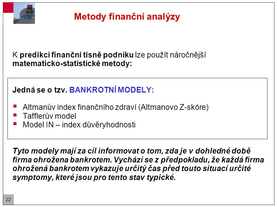 22 K predikci finanční tísně podniku lze použít náročnější matematicko-statistické metody: Jedná se o tzv.