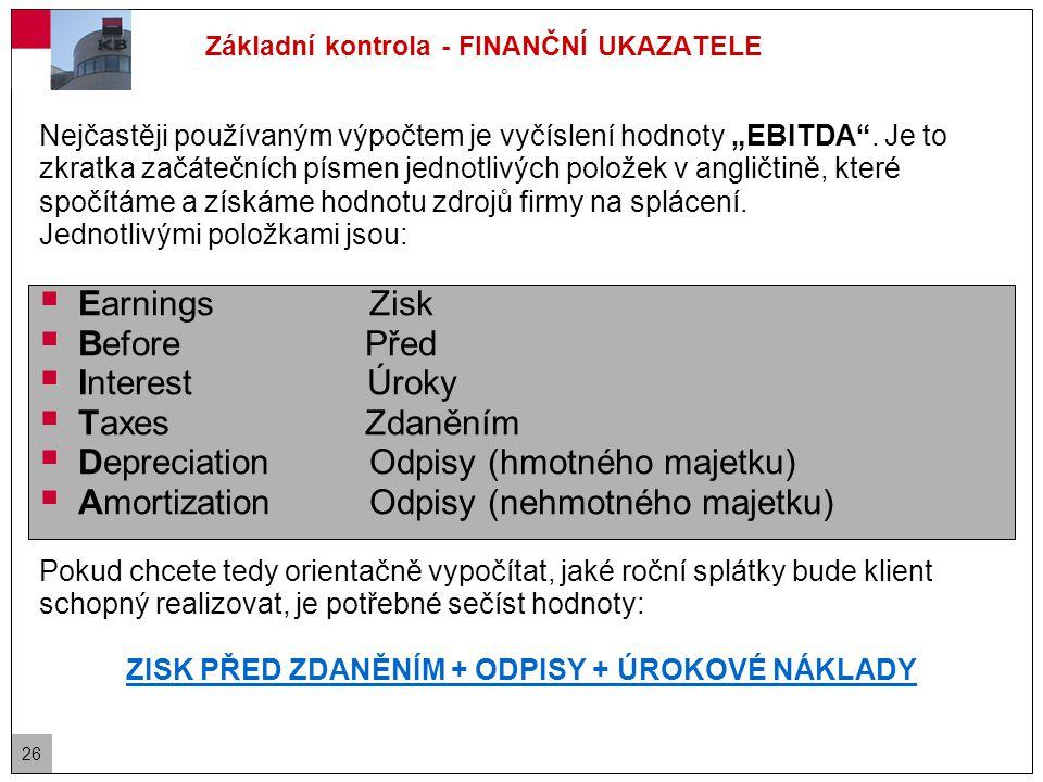 """26 Základní kontrola - FINANČNÍ UKAZATELE Nejčastěji používaným výpočtem je vyčíslení hodnoty """"EBITDA ."""