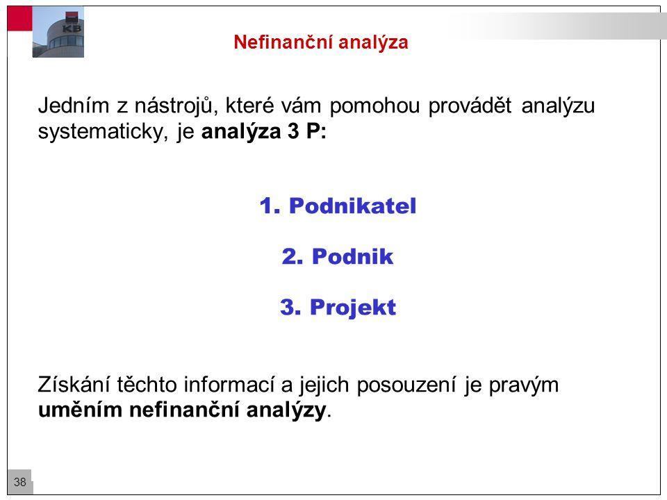 38 Nefinanční analýza Jedním z nástrojů, které vám pomohou provádět analýzu systematicky, je analýza 3 P: 1.