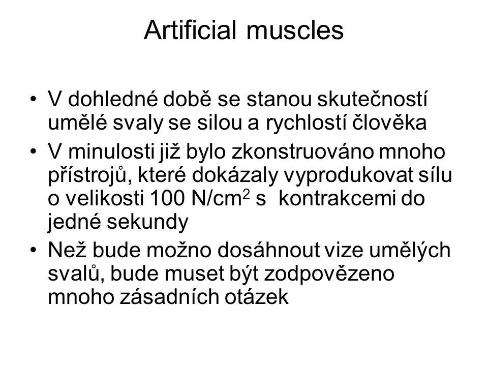 V dohledné době se stanou skutečností umělé svaly se silou a rychlostí člověka V minulosti již bylo zkonstruováno mnoho přístrojů, které dokázaly vyprodukovat sílu o velikosti 100 N/cm 2 s kontrakcemi do jedné sekundy Než bude možno dosáhnout vize umělých svalů, bude muset být zodpovězeno mnoho zásadních otázek