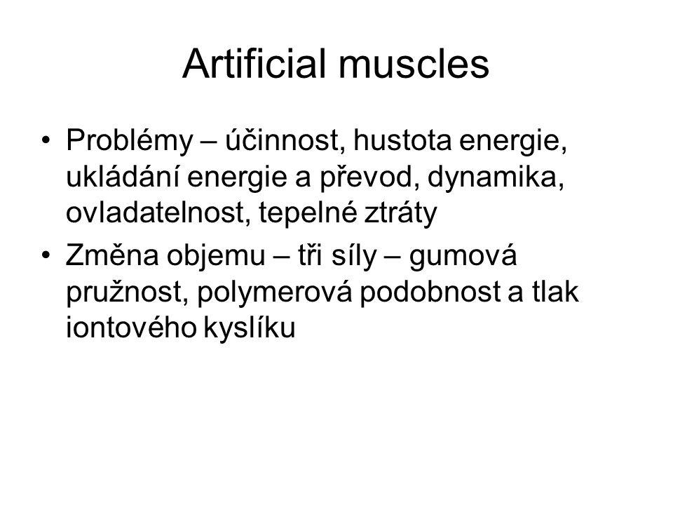 Artificial muscles Problémy – účinnost, hustota energie, ukládání energie a převod, dynamika, ovladatelnost, tepelné ztráty Změna objemu – tři síly – gumová pružnost, polymerová podobnost a tlak iontového kyslíku