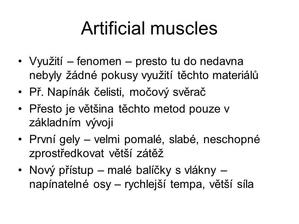 Artificial muscles Využití – fenomen – presto tu do nedavna nebyly žádné pokusy využití těchto materiálů Př.