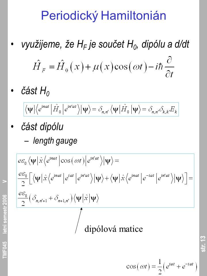 str. 13 TMF045 letní semestr 2006 V Periodický Hamiltonián využijeme, že H F je součet H 0, dipólu a d/dt část H 0 část dipólu – length gauge dipólová