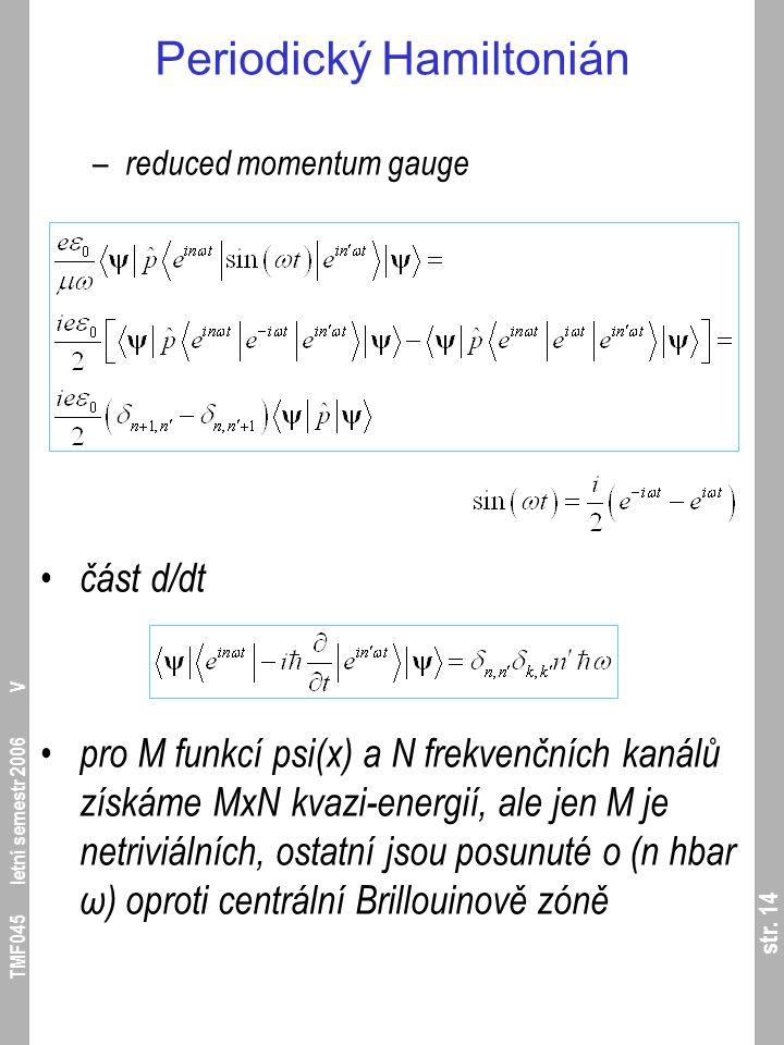 str. 14 TMF045 letní semestr 2006 V Periodický Hamiltonián – reduced momentum gauge část d/dt pro M funkcí psi(x) a N frekvenčních kanálů získáme MxN