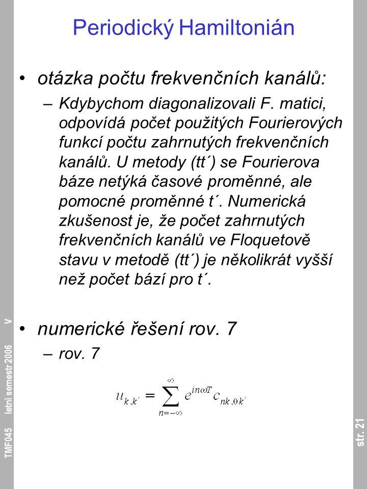 str. 21 TMF045 letní semestr 2006 V Periodický Hamiltonián otázka počtu frekvenčních kanálů: –Kdybychom diagonalizovali F. matici, odpovídá počet použ