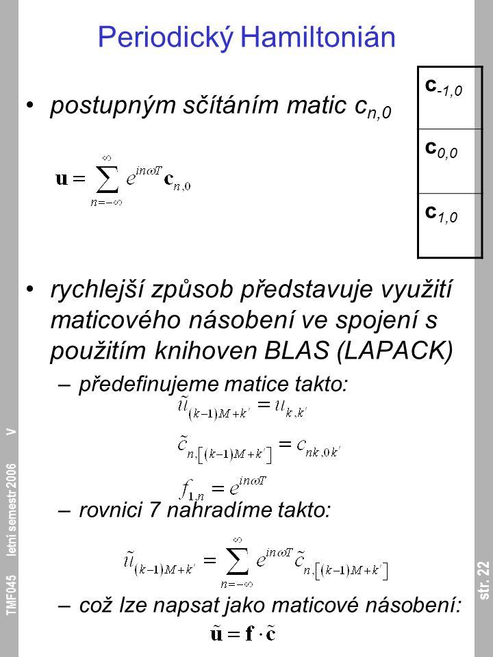 str. 22 TMF045 letní semestr 2006 V Periodický Hamiltonián postupným sčítáním matic c n,0 rychlejší způsob představuje využití maticového násobení ve