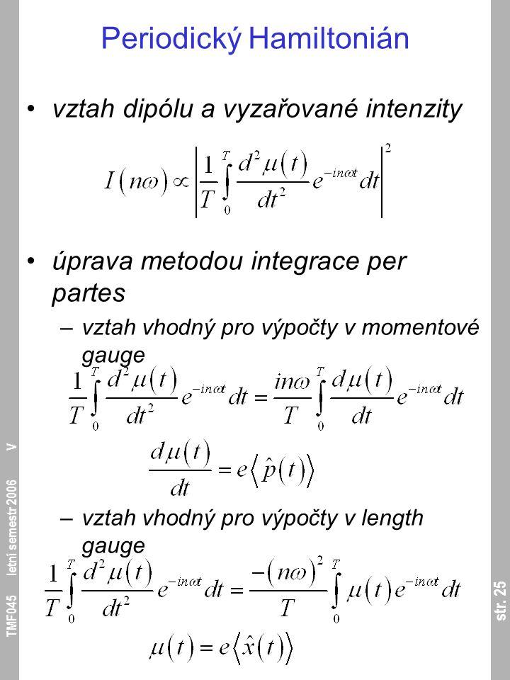 str. 25 TMF045 letní semestr 2006 V Periodický Hamiltonián vztah dipólu a vyzařované intenzity úprava metodou integrace per partes –vztah vhodný pro v