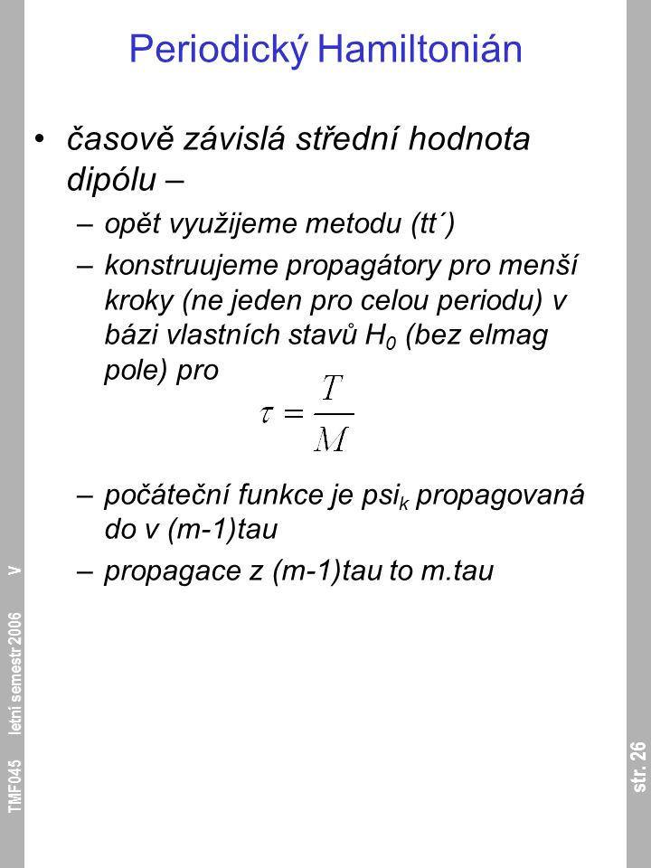 str. 26 TMF045 letní semestr 2006 V Periodický Hamiltonián časově závislá střední hodnota dipólu – –opět využijeme metodu (tt´) –konstruujeme propagát