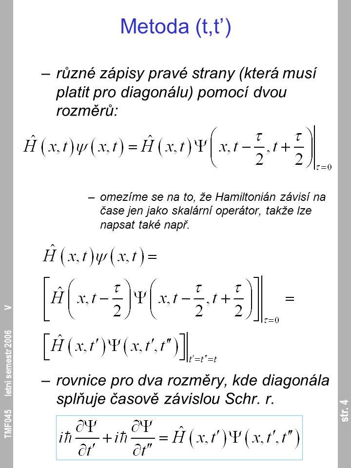 str. 4 TMF045 letní semestr 2006 V Metoda (t,t') –různé zápisy pravé strany (která musí platit pro diagonálu) pomocí dvou rozměrů: –omezíme se na to,
