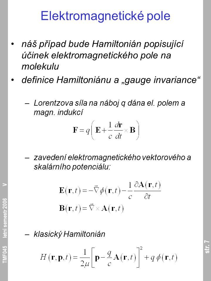 str. 7 TMF045 letní semestr 2006 V Elektromagnetické pole náš případ bude Hamiltonián popisující účinek elektromagnetického pole na molekulu definice