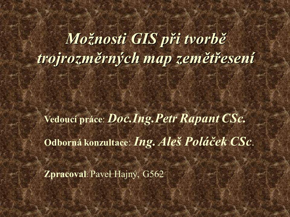 Možnosti GIS při tvorbě trojrozměrných map zemětřesení Vedoucí práce: Doc.Ing.Petr Rapant CSc.