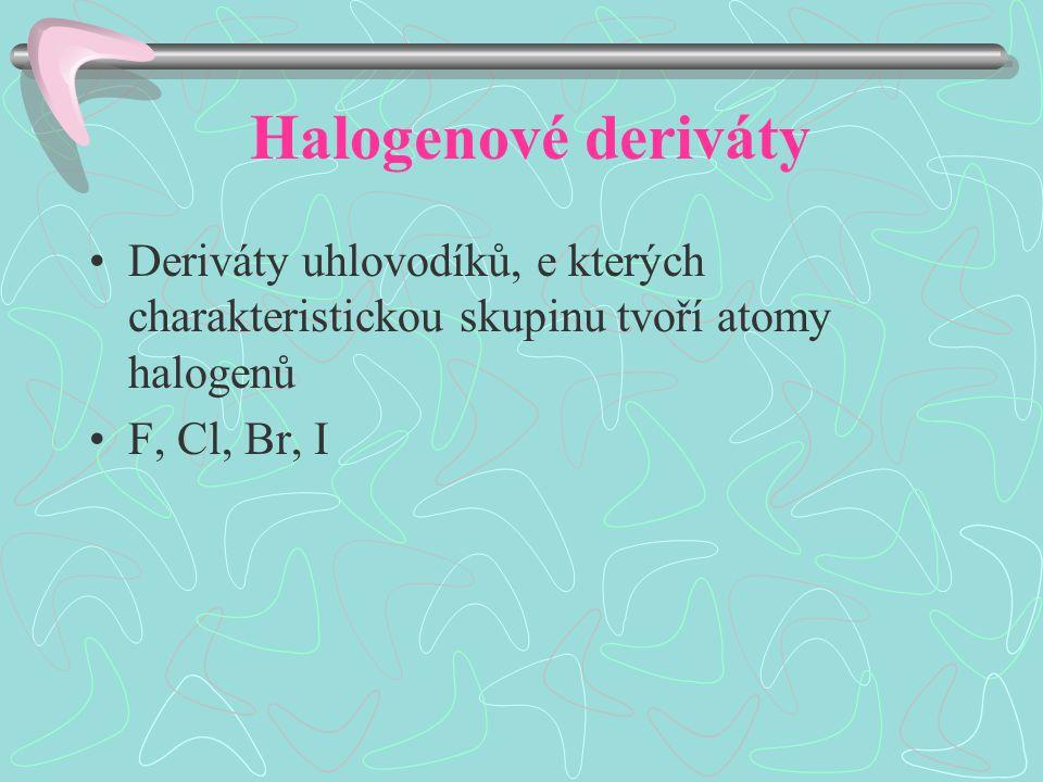 Halogenové deriváty Deriváty uhlovodíků, e kterých charakteristickou skupinu tvoří atomy halogenů F, Cl, Br, I