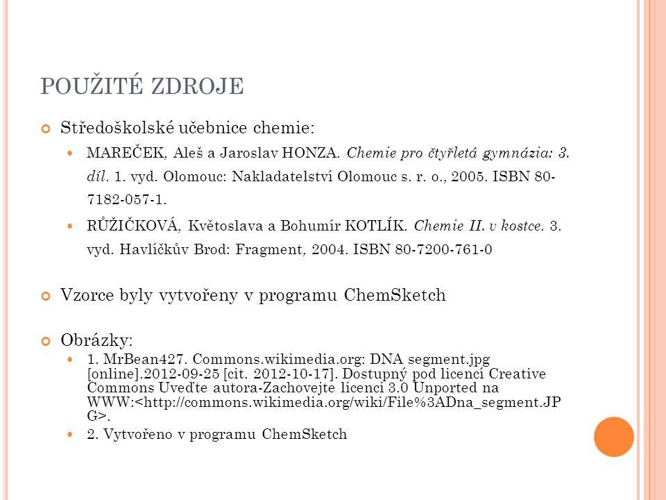 POUŽITÉ ZDROJE Středoškolské učebnice chemie: MAREČEK, Aleš a Jaroslav HONZA. Chemie pro čtyřletá gymnázia: 3. díl. 1. vyd. Olomouc: Nakladatelství Ol