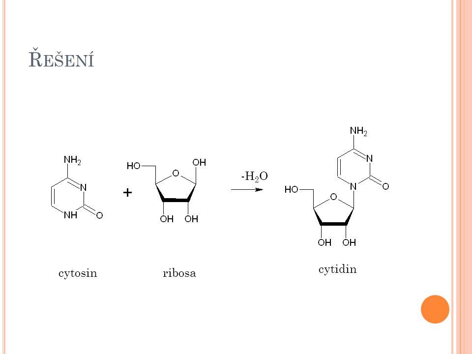 Ř EŠENÍ cytosinribosa cytidin -H 2 O