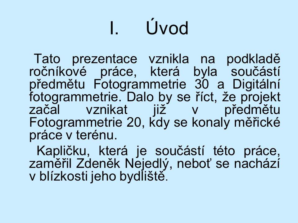 II.Kaplička Lokalizace: Kaplička se nachází na návsi obce Vysoký Újezd v blízkosti rybníka.
