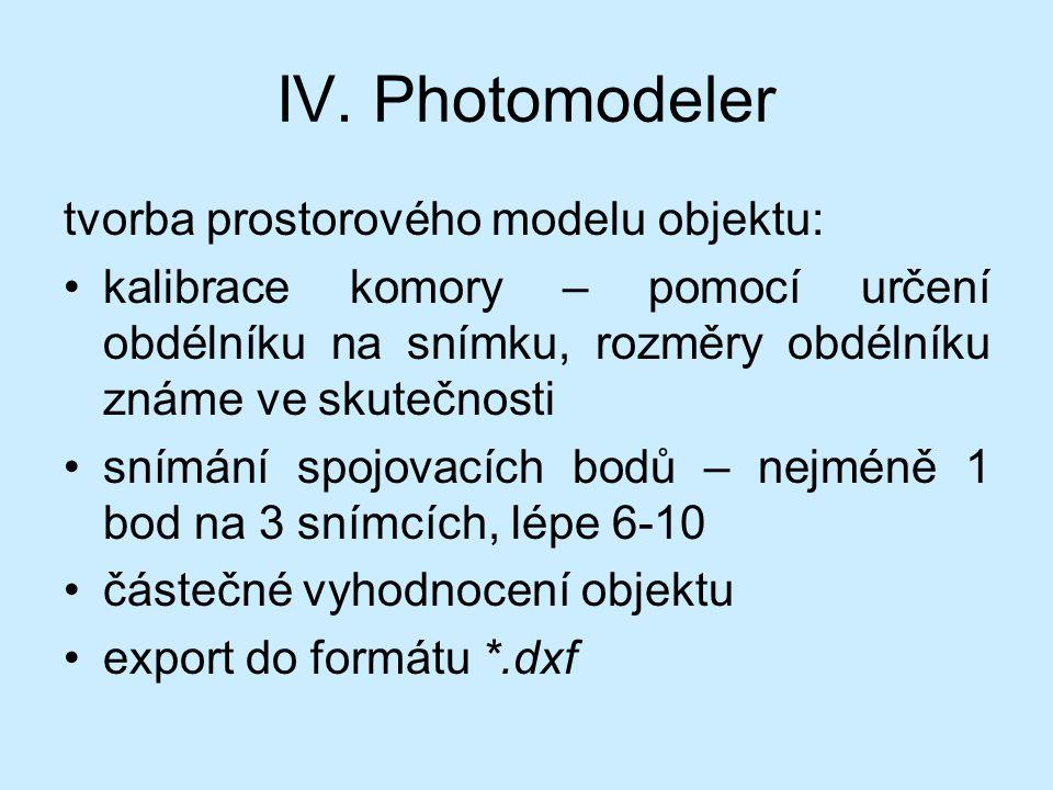 IV. Photomodeler tvorba prostorového modelu objektu: kalibrace komory – pomocí určení obdélníku na snímku, rozměry obdélníku známe ve skutečnosti sním