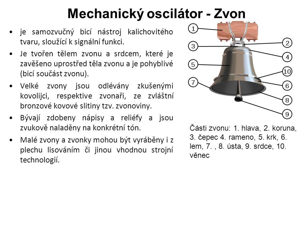 Mechanický oscilátor - Zvon je samozvučný bicí nástroj kalichovitého tvaru, sloužící k signální funkci.