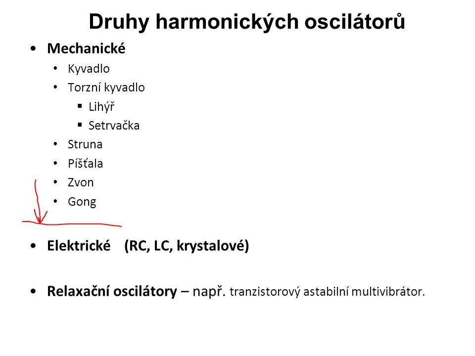 Druhy harmonických oscilátorů Mechanické Kyvadlo Torzní kyvadlo  Lihýř  Setrvačka Struna Píšťala Zvon Gong Elektrické(RC, LC, krystalové) Relaxační oscilátory – např.