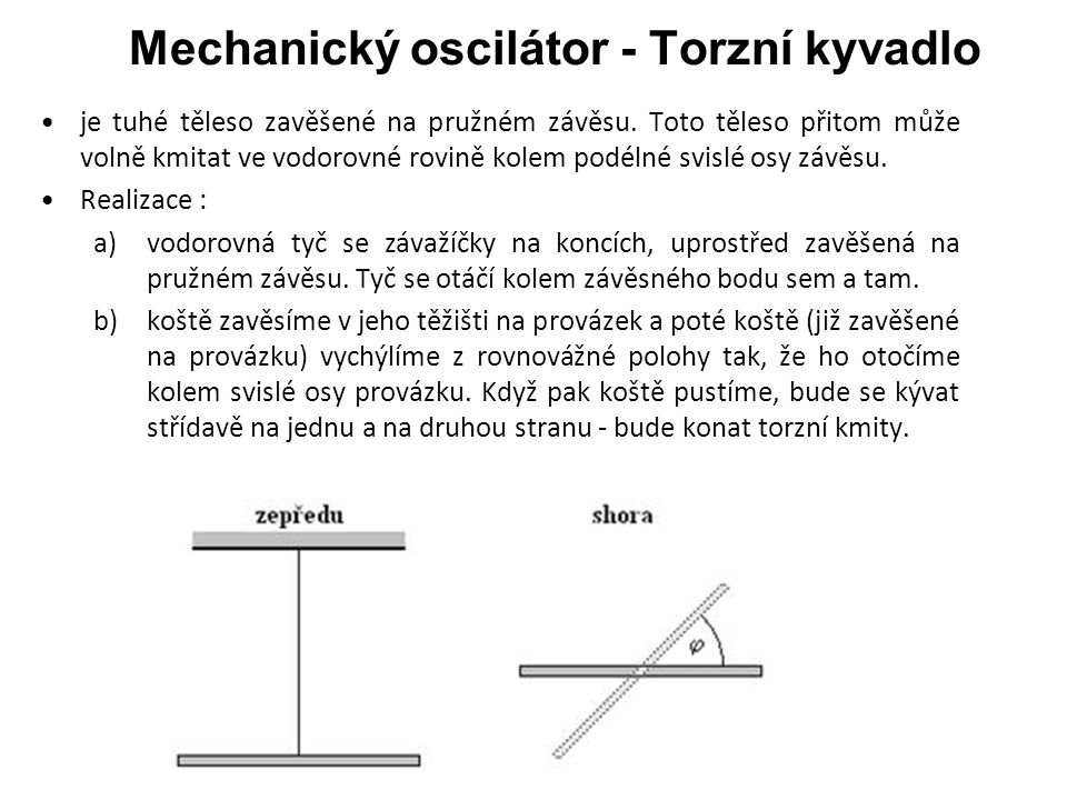 Mechanický oscilátor - Torzní kyvadlo je tuhé těleso zavěšené na pružném závěsu.