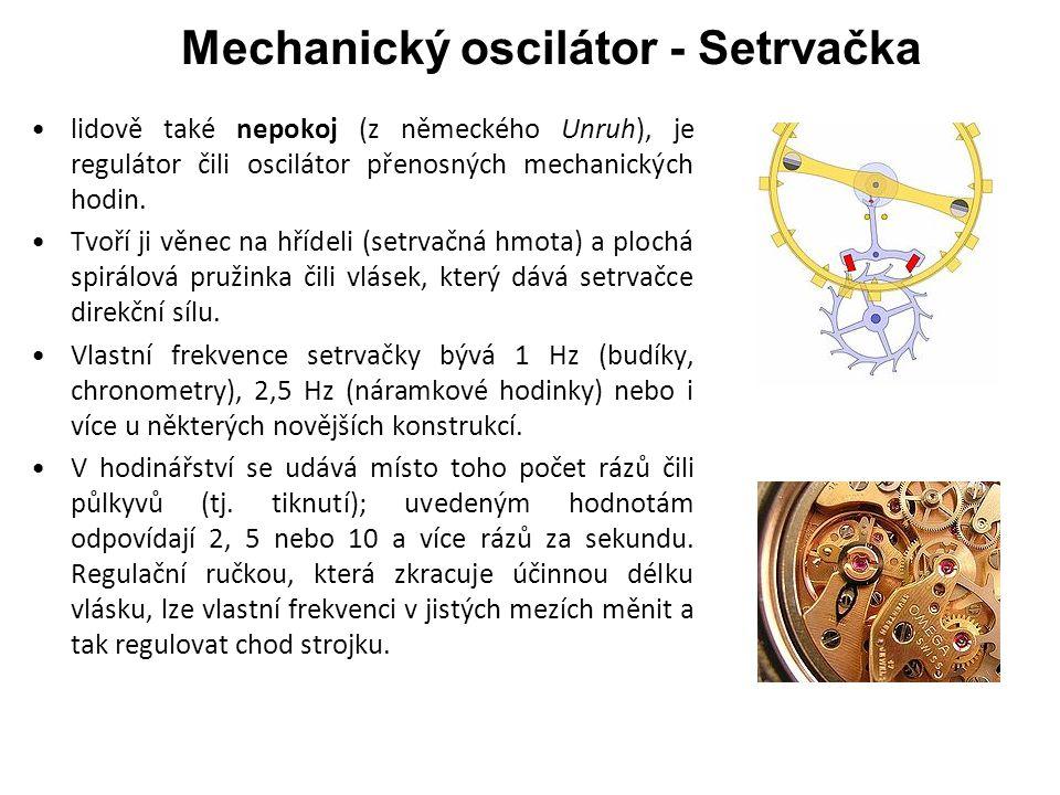 Mechanický oscilátor - Setrvačka lidově také nepokoj (z německého Unruh), je regulátor čili oscilátor přenosných mechanických hodin.