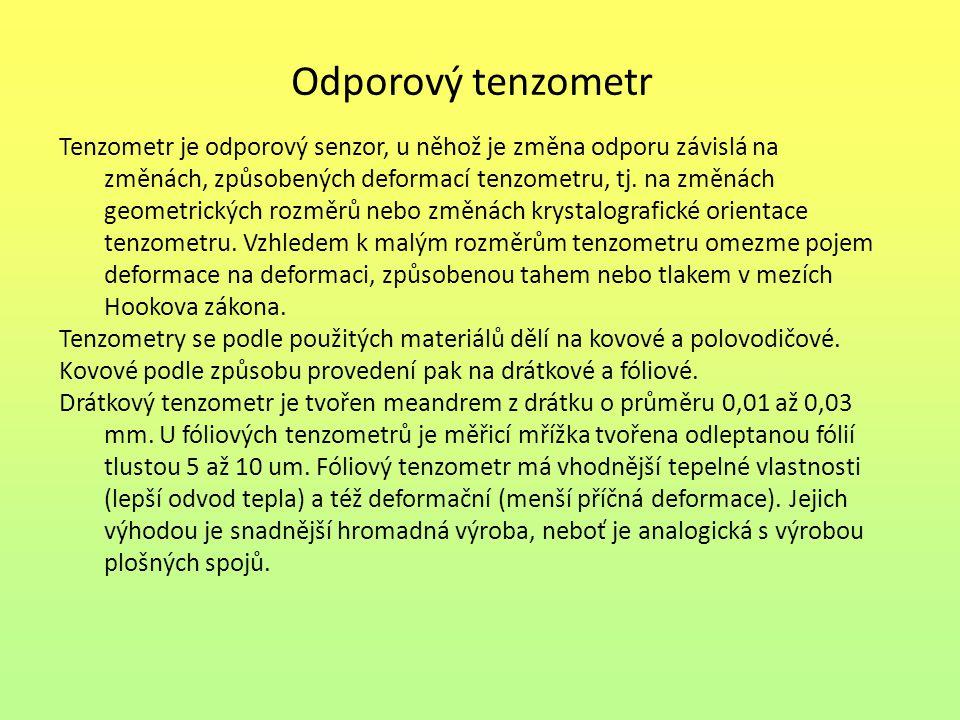 Odporový tenzometr Tenzometr je odporový senzor, u něhož je změna odporu závislá na změnách, způsobených deformací tenzometru, tj. na změnách geometri
