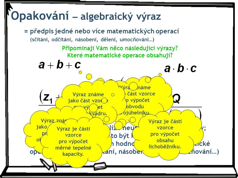 Existují dva druhy výrazů podle toho, z čeho jsou sestaveny: 1) Výrazy, v nichž se vyskytují jenom čísla: Číselné výrazy 2) Výrazy, v nichž se vyskytují proměnné, které zastupují čísla z určité množiny: Algebraické výrazy 7 : (6 – 3.