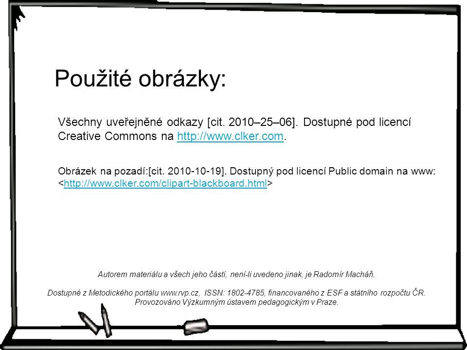 Všechny uveřejněné odkazy [cit. 2010–25–06]. Dostupné pod licencí Creative Commons na http://www.clker.com.http://www.clker.com Použité obrázky: Obráz