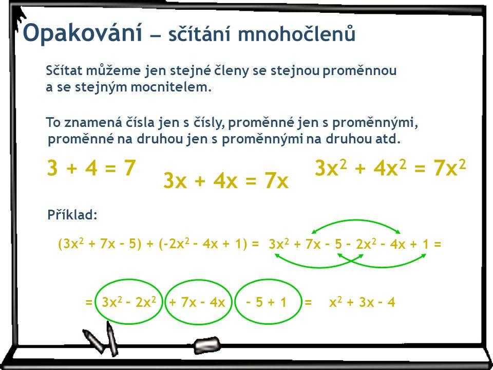 Sčítat můžeme jen stejné členy se stejnou proměnnou a se stejným mocnitelem. To znamená čísla jen s čísly, 3 + 4 = 7 3x + 4x = 7x 3x 2 + 4x 2 = 7x 2 p