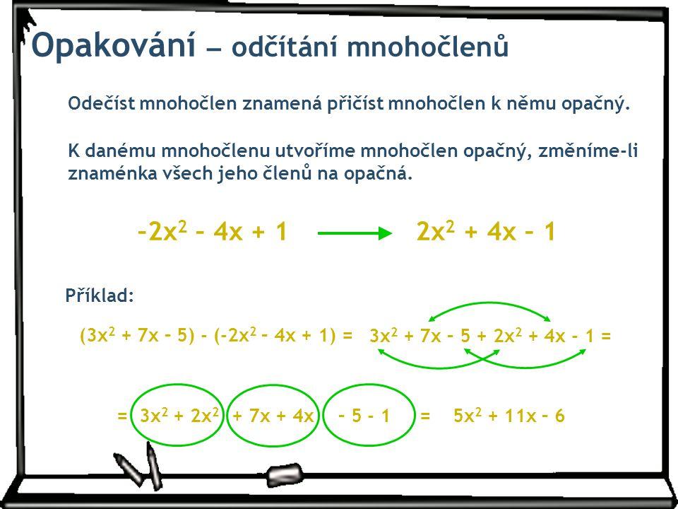 Odečíst mnohočlen znamená přičíst mnohočlen k němu opačný. K danému mnohočlenu utvoříme mnohočlen opačný, změníme-li znaménka všech jeho členů na opač