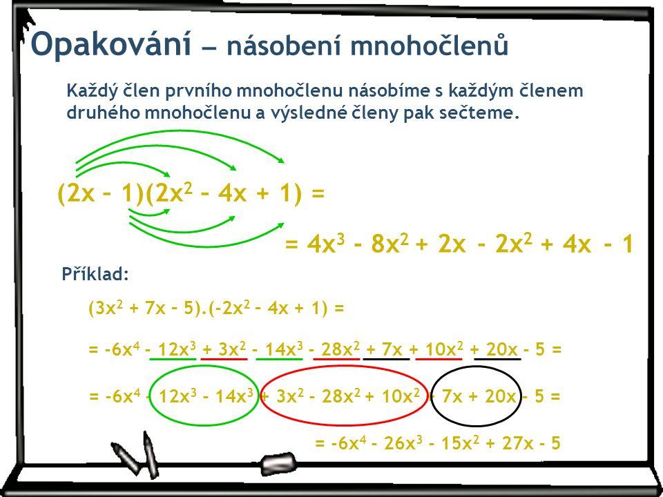 Každý člen prvního mnohočlenu násobíme s každým členem druhého mnohočlenu a výsledné členy pak sečteme. (2x – 1)(2x 2 – 4x + 1) = = 4x 3 Příklad: (3x