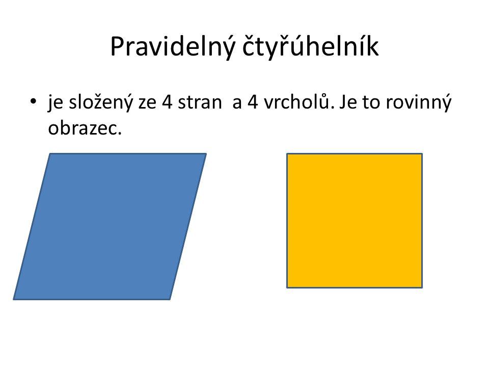 Pravidelný čtyřúhelník je složený ze 4 stran a 4 vrcholů. Je to rovinný obrazec.