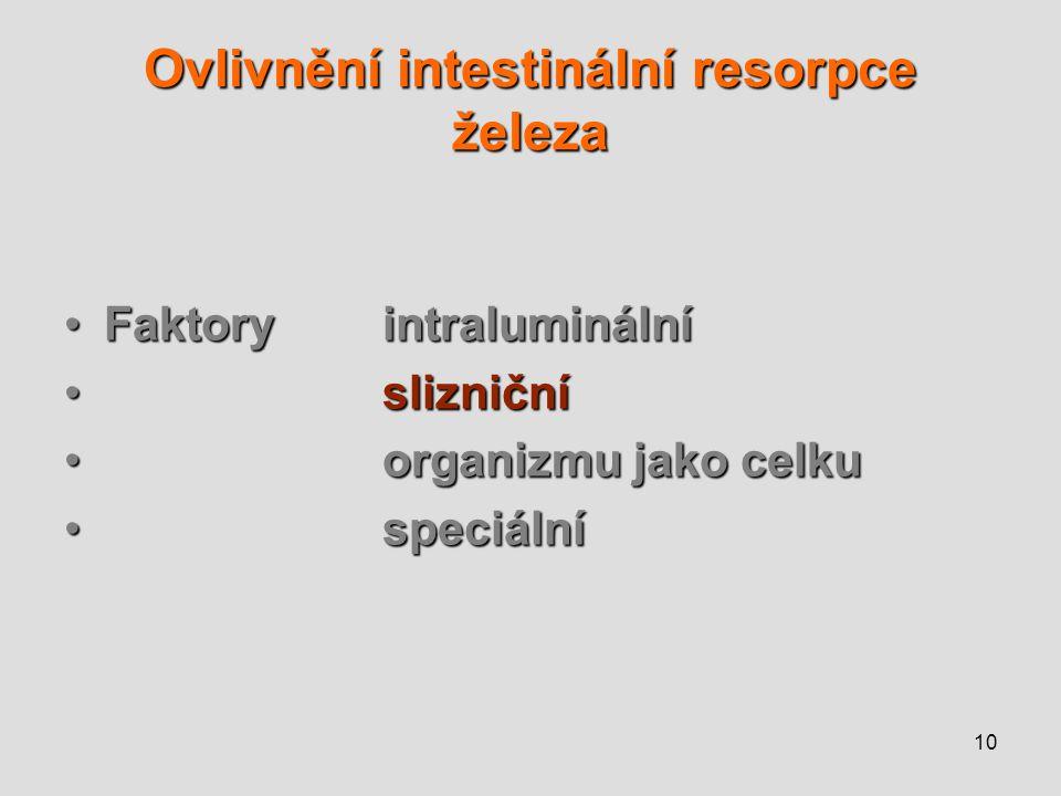 10 Ovlivnění intestinální resorpce železa Faktoryintraluminální slizniční organizmu jako celku speciální