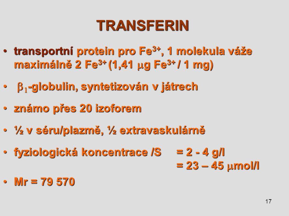 17 TRANSFERIN transportní protein pro Fe 3+, 1 molekula váže maximálně 2 Fe 3+ (1,41  g Fe 3+ / 1 mg)transportní protein pro Fe 3+, 1 molekula váže m