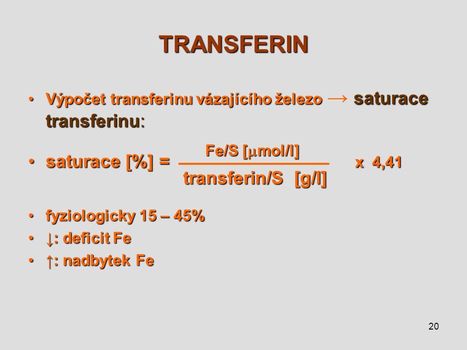 20 TRANSFERIN Výpočet transferinu vázajícího železo saturace transferinu:Výpočet transferinu vázajícího železo → saturace transferinu: saturace [%] =