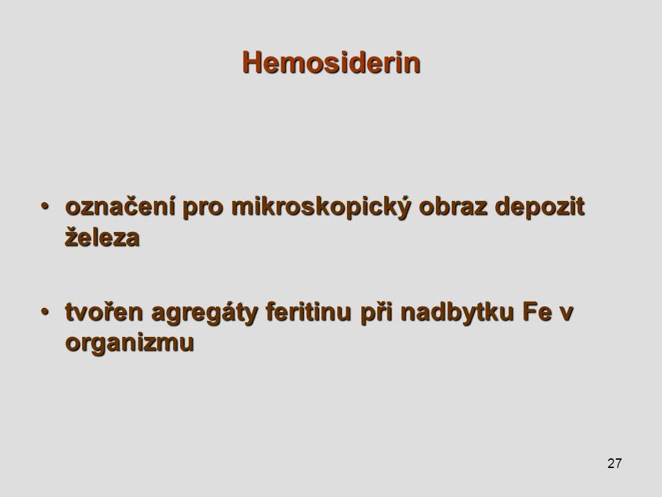 27 Hemosiderin označení pro mikroskopický obraz depozit železaoznačení pro mikroskopický obraz depozit železa tvořen agregáty feritinu při nadbytku Fe