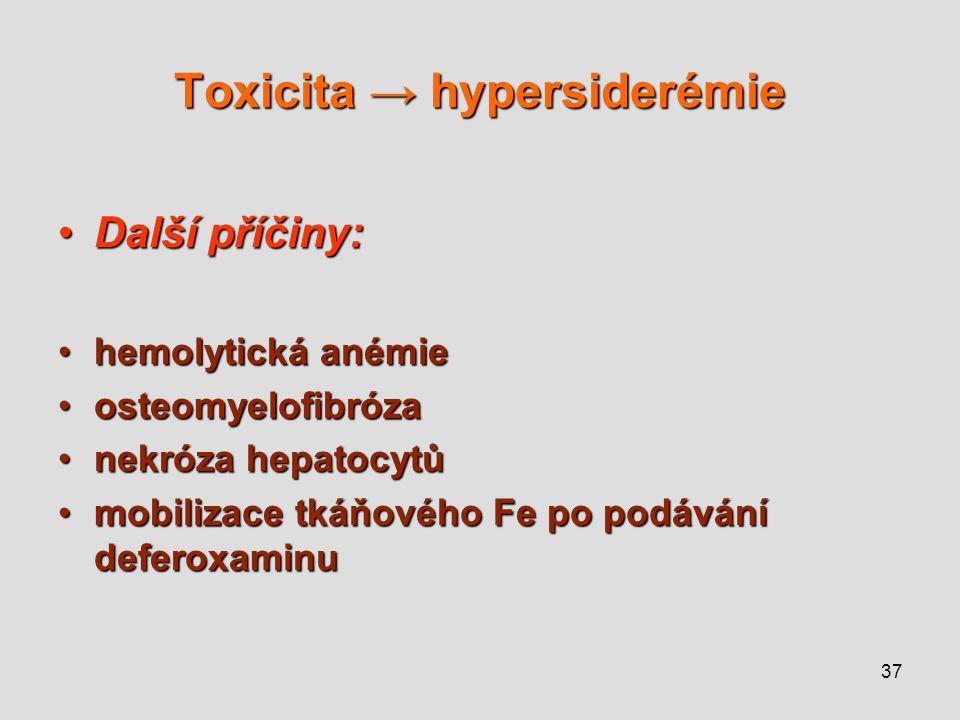 37 Toxicita → hypersiderémie Další příčiny:Další příčiny: hemolytická anémiehemolytická anémie osteomyelofibrózaosteomyelofibróza nekróza hepatocytůne