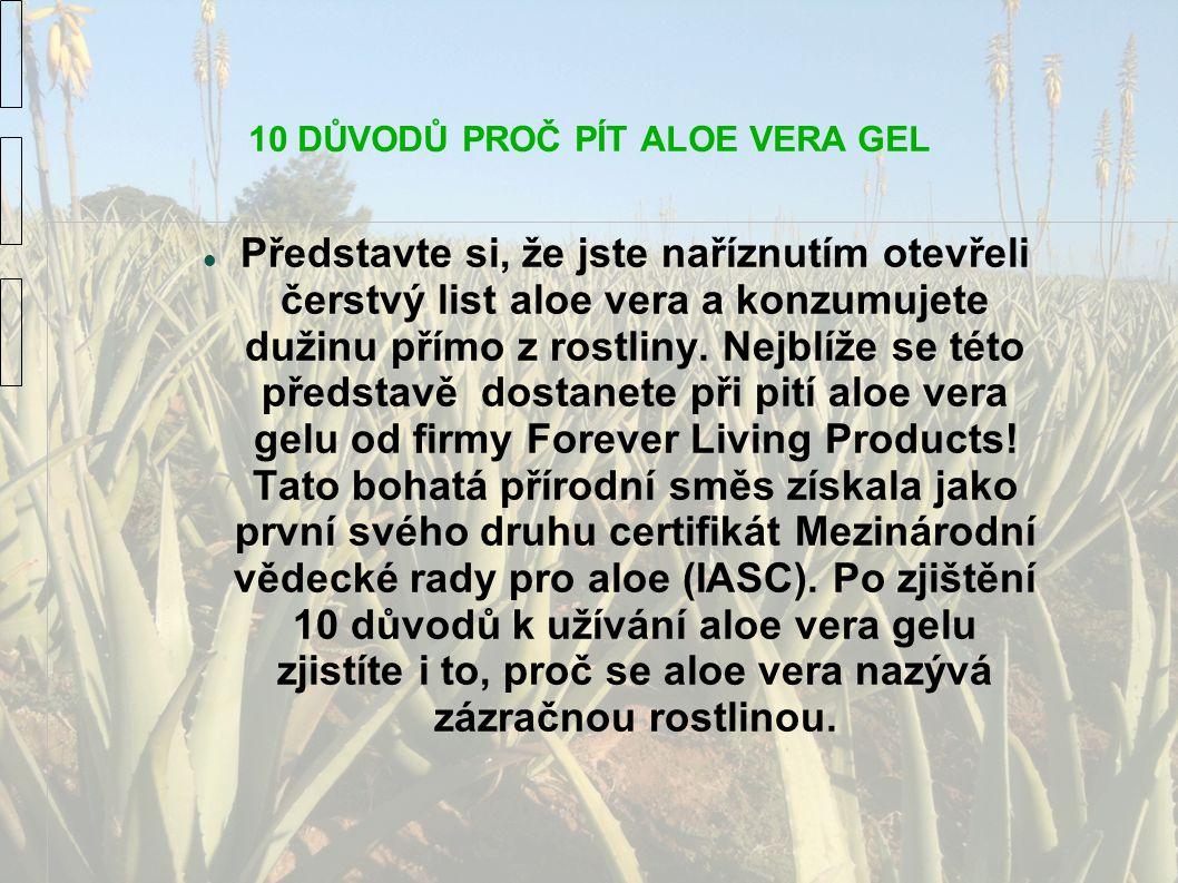 10 DŮVODŮ PROČ PÍT ALOE VERA GEL Představte si, že jste naříznutím otevřeli čerstvý list aloe vera a konzumujete dužinu přímo z rostliny. Nejblíže se
