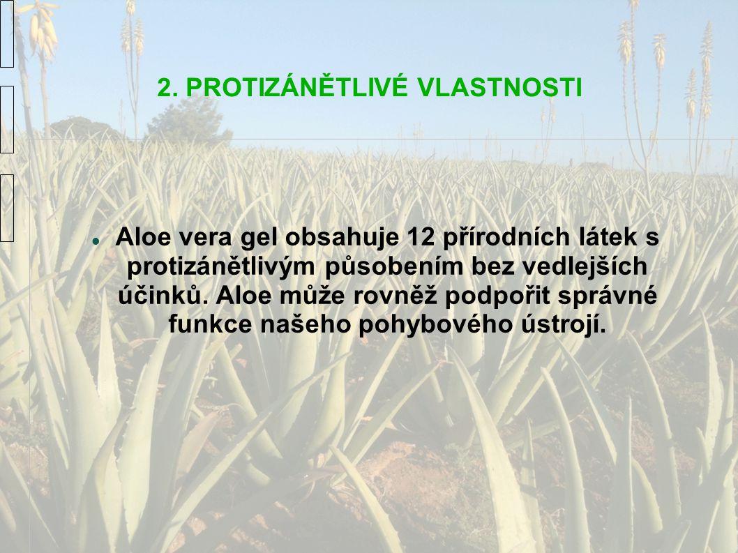 2. PROTIZÁNĚTLIVÉ VLASTNOSTI Aloe vera gel obsahuje 12 přírodních látek s protizánětlivým působením bez vedlejších účinků. Aloe může rovněž podpořit s