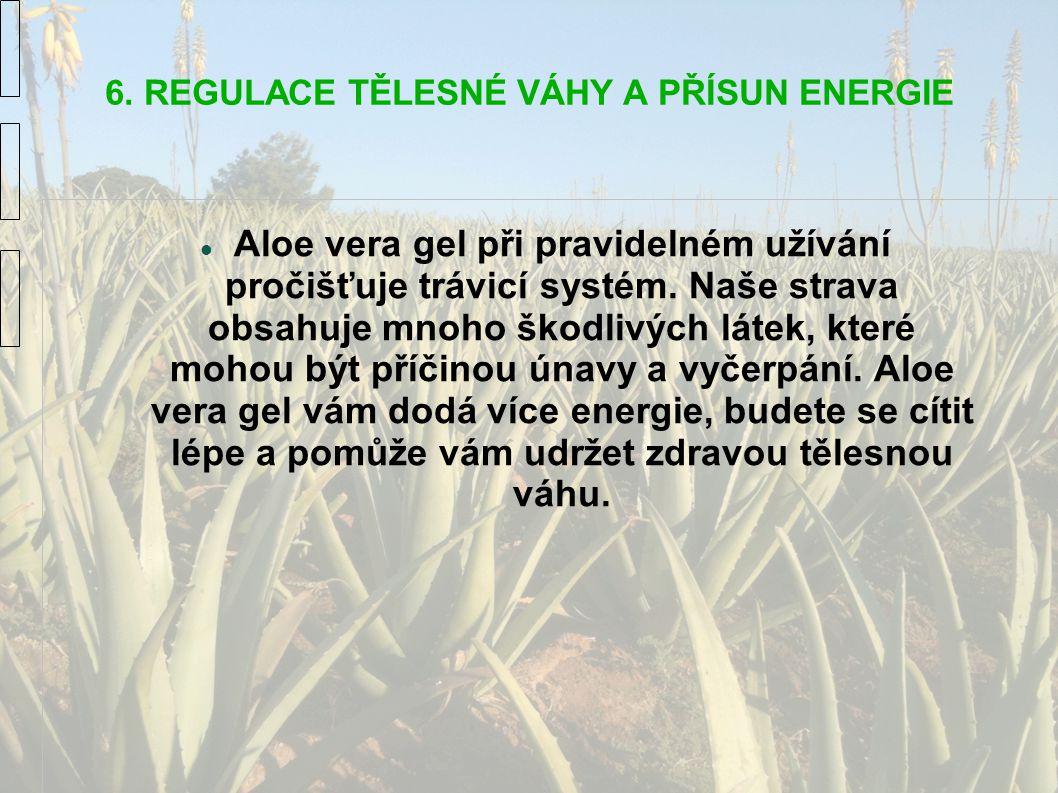 6. REGULACE TĚLESNÉ VÁHY A PŘÍSUN ENERGIE Aloe vera gel při pravidelném užívání pročišťuje trávicí systém. Naše strava obsahuje mnoho škodlivých látek