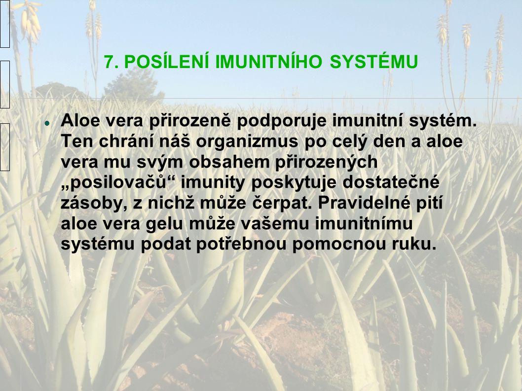 7. POSÍLENÍ IMUNITNÍHO SYSTÉMU Aloe vera přirozeně podporuje imunitní systém. Ten chrání náš organizmus po celý den a aloe vera mu svým obsahem přiroz