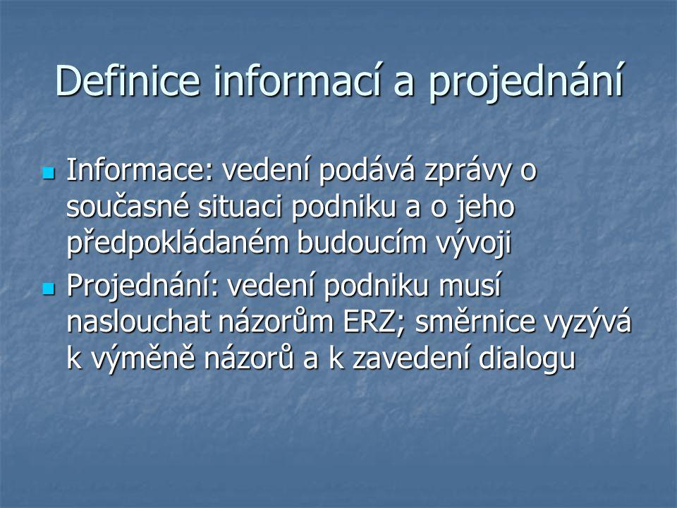 Definice informací a projednání Informace: vedení podává zprávy o současné situaci podniku a o jeho předpokládaném budoucím vývoji Informace: vedení podává zprávy o současné situaci podniku a o jeho předpokládaném budoucím vývoji Projednání: vedení podniku musí naslouchat názorům ERZ; směrnice vyzývá k výměně názorů a k zavedení dialogu Projednání: vedení podniku musí naslouchat názorům ERZ; směrnice vyzývá k výměně názorů a k zavedení dialogu
